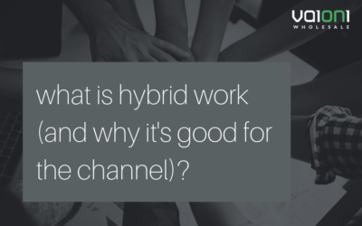 What is hybrid work (and why it's a great opportunity for the channel)?