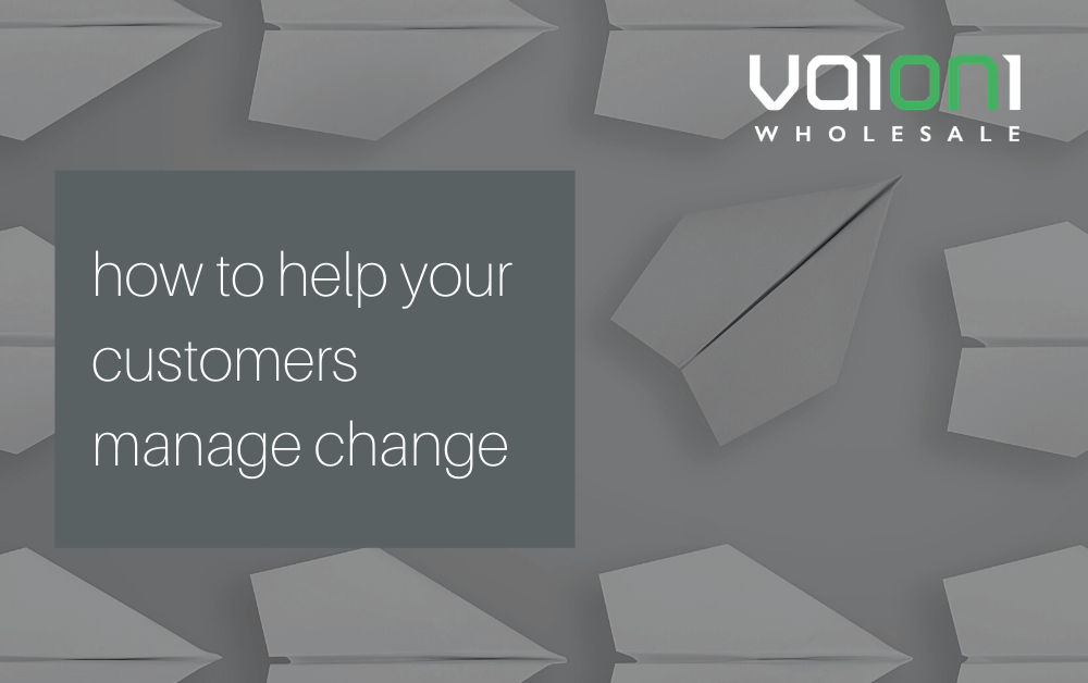 How to help your customers manage change